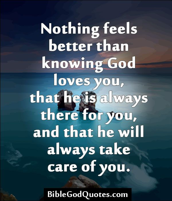 Nothing Feels Better Than Knowing God Loves You That He Is Always
