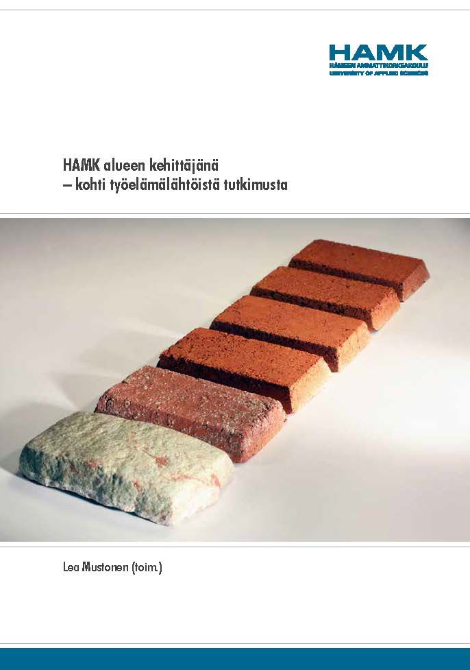 Lea Mustonen (ed.): HAMK alueen kehittäjänä – kohti työelämälähtöistä tutkimusta. 2014. Download free eBook at www.hamk.fi/julkaisut.