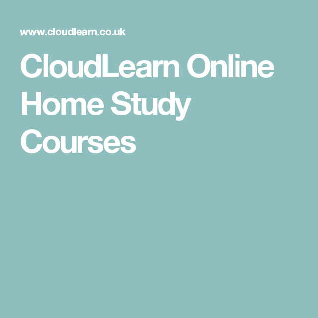 Cloudlearn Online Home Study Courses Distance Learning Study