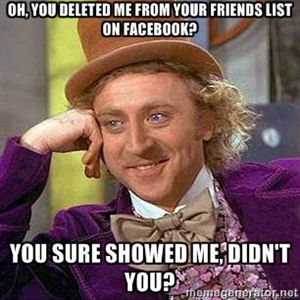 d059119020b5a6e63f0b64e5739573e8 oh, you deleted me from your friends list on facebook? you sure