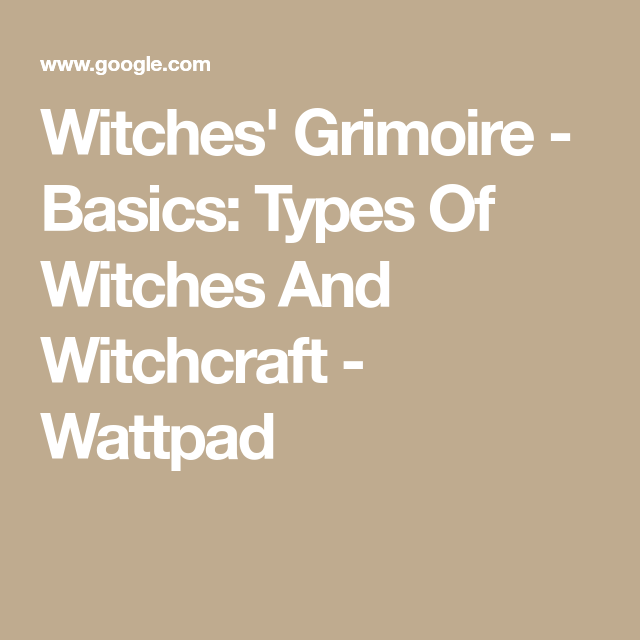 Witches' Grimoire - Basics: Types Of Witches And Witchcraft