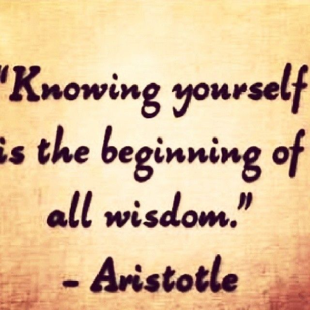 Knowing Yourself Is The Beginning Of All Wisdom By Aristotle Aristotle Quotes Wisdom Quotes Wisdom