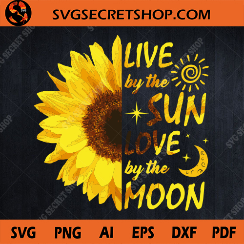Live By The Sun Love By The Moon Svg Sun Svg Moon Svg Sunflower Svg Half Sunflower Quotes Svg Secret Shop Designs Digital Download Sunflower Quotes Svg Sunflower