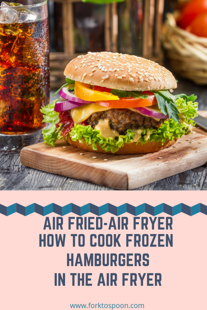 How To Air Fryer A Frozen Hamburger Recipe Air fryer