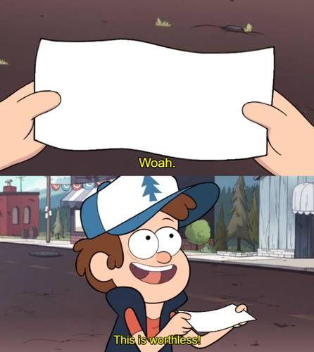This Is Worthless Gravity Falls Meme Template Fall Memes Meme Creator