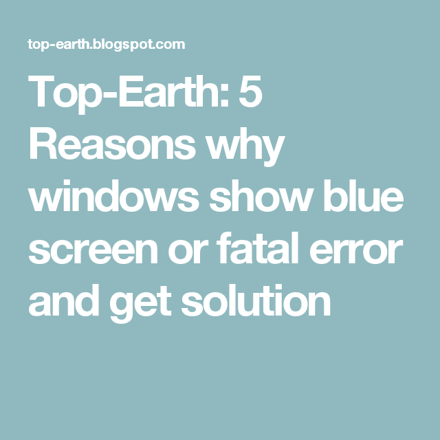 Top-Earth: 5 Reasons why windows show blue screen or fatal error and get solution