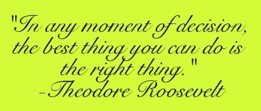 In the moment of decision, the best thing you can do is the right thing.