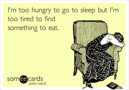 I M Too Hungry To Go To Sleep But I M Too Tired To Find Something To Eat Night Shift Humor Nurse Humor Night Shift Problems