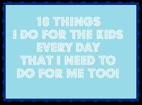 Every day I make sure the kids get breakfast, take vitamins, eat veggies, etc.  Why don't I make sure I do all those things too?