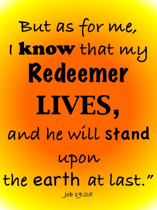 My Redeemer Lives!!!!!