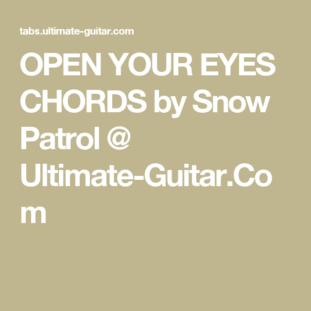 OPEN YOUR EYES CHORDS by Snow Patrol @ Ultimate-Guitar.Com | Guitar ...