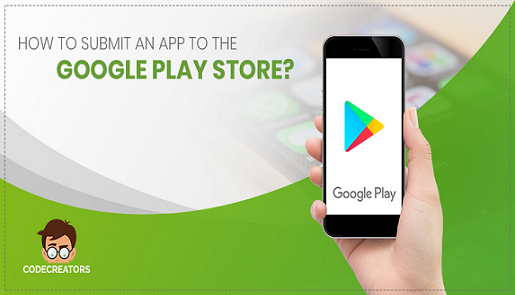 How to Submit an App to The Google Play Store in 2020