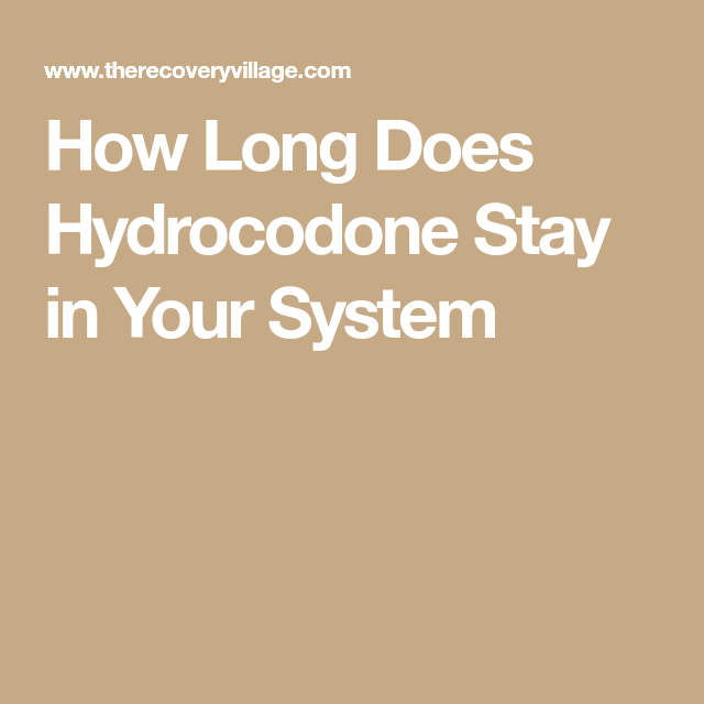 How Long Does Hydrocodone Stay In Your System Health Pinterest