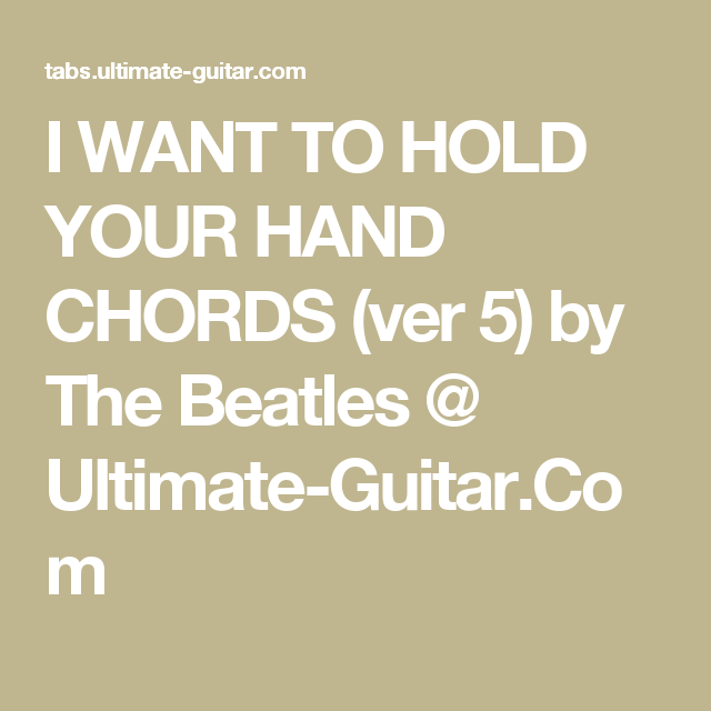 I WANT TO HOLD YOUR HAND CHORDS (ver 5) by The Beatles @ Ultimate ...
