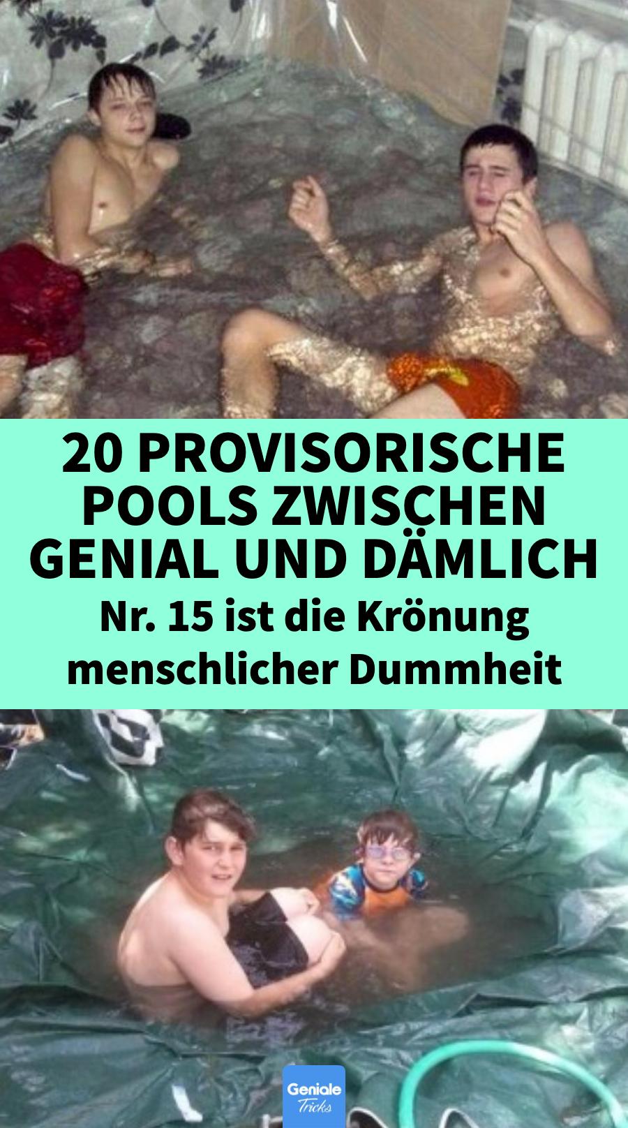 20 provisorische Pools zwischen genial und dämlich. Nr. 15 ist die Krönung menschlicher Dummheit.…