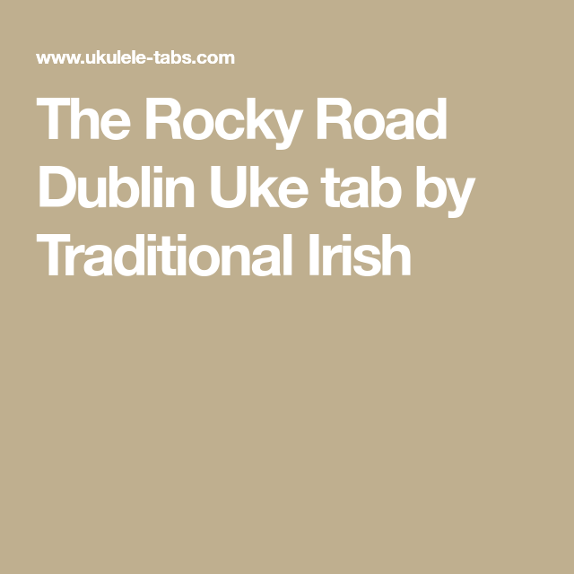 The Rocky Road Dublin Uke Tab By Traditional Irish Ukulele