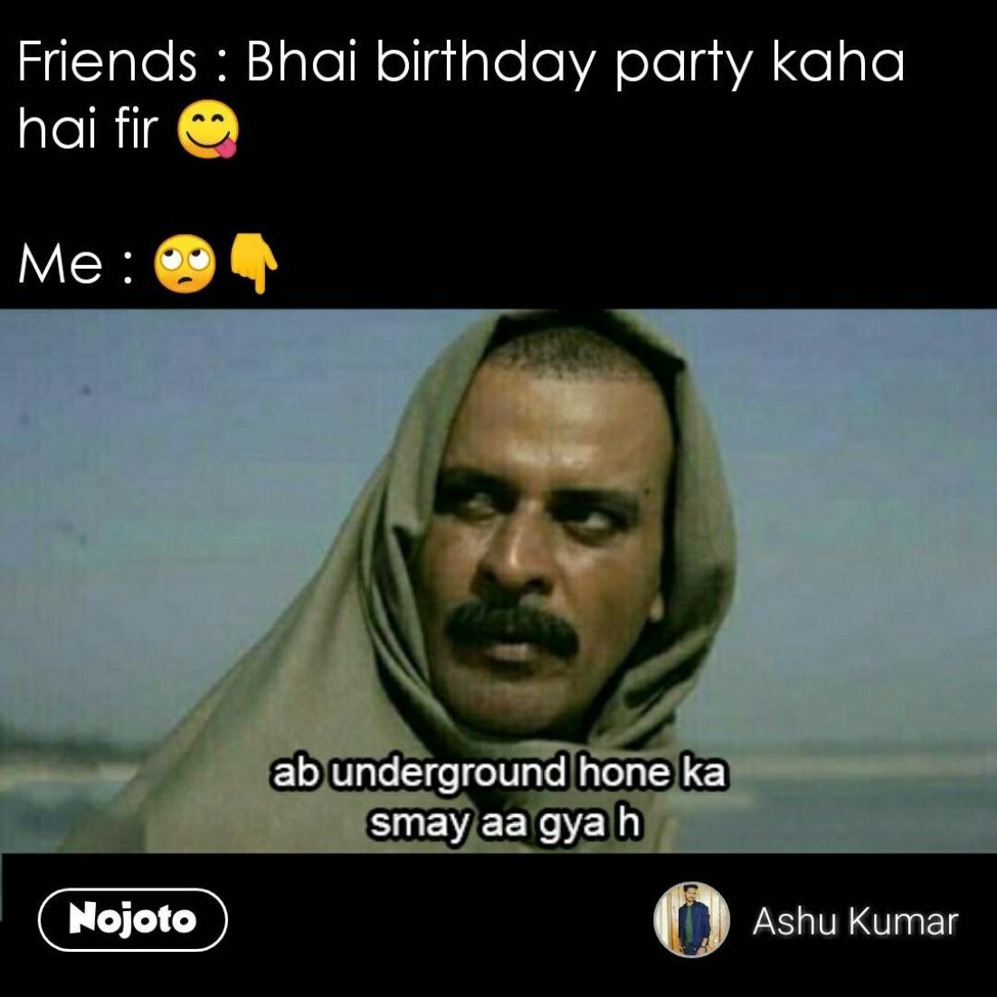 Funny Hindi Memes Friends Bhai Birthday Party Ka Nojoto Within The Birthday Part Bhai Birthday Friends Funn Funny Pictures For Kids Memes Sarcastic Memes