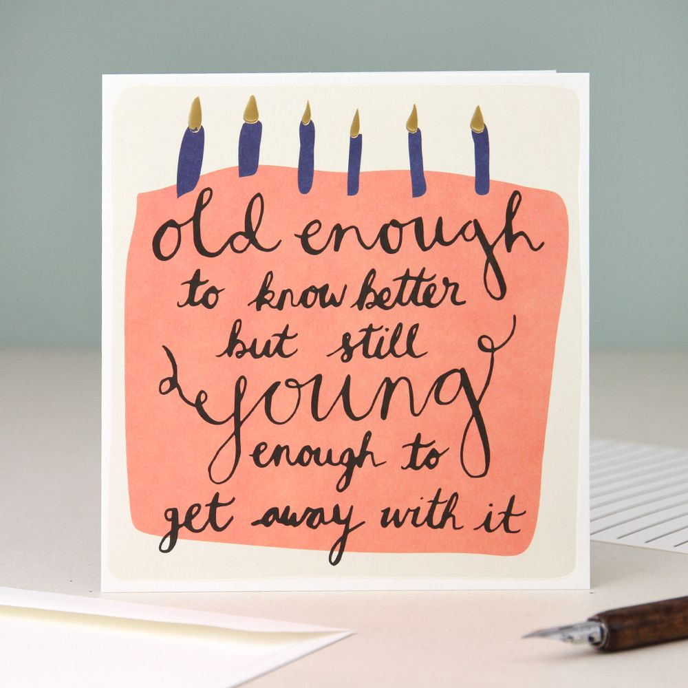 Old Enough To Know Better Card Birthday Captions Birthday Quotes Birthday Captions Instagram