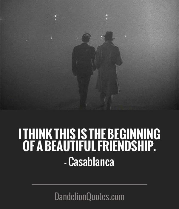 Beginning Relationship Quotes: I Think This Is The Beginning Of A Beautiful Friendship