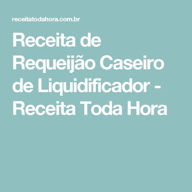 Requeijão Caseiro De Liquidificador