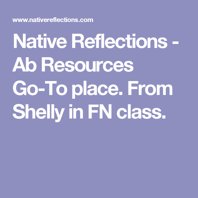 Native Reflections - Ab Resources Go-To place. From Shelly in FN class.