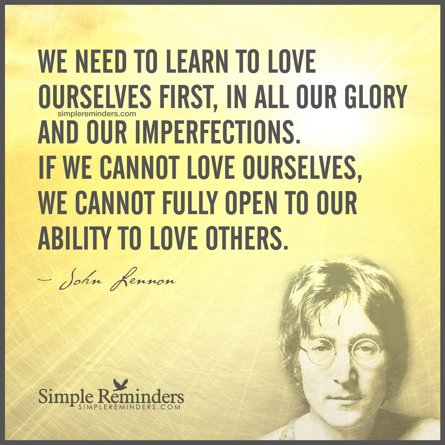 Learn To Love Yourself First We Need To Learn To Love Ourselves First In All Our Glory And Our Impe John Lennon Quotes Learning To Love Yourself Learn To Love