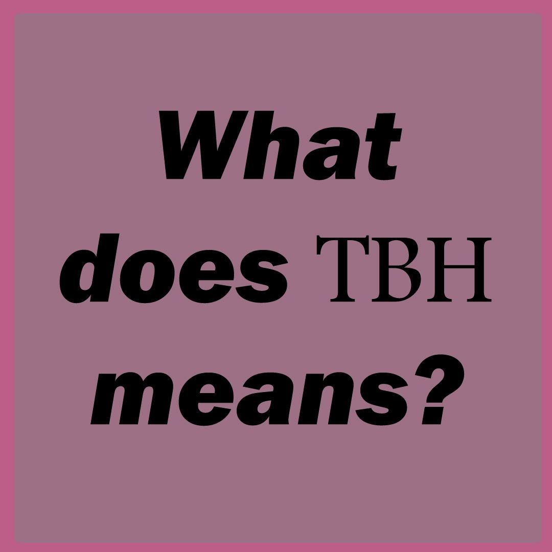 What Does Tbh Mean On Instagram Online Slang Idigic Instagram Meaning Tbh Instagram