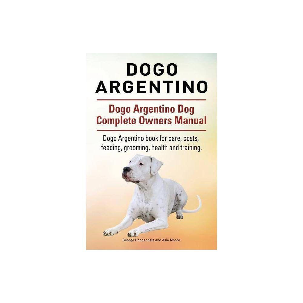 Dogo Argentino Dogo Argentino Dog Complete Owners Manual Dogo