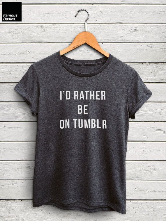 6c9f89da I'd Rather Be On Tumblr shirt Womens - tumblr tshirts, id rather be shirts,  tumblr top, tumblr t-shi