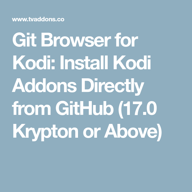 Git Browser for Kodi: Install Kodi Addons Directly from