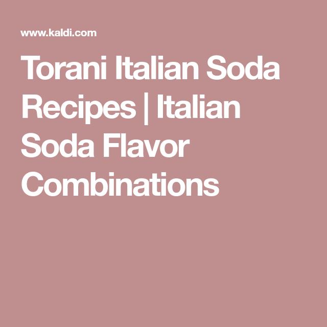 Torani Italian Soda Recipes Italian Soda Flavor Combinations Italian Soda Italian Sodas Recipe Soda Flavors