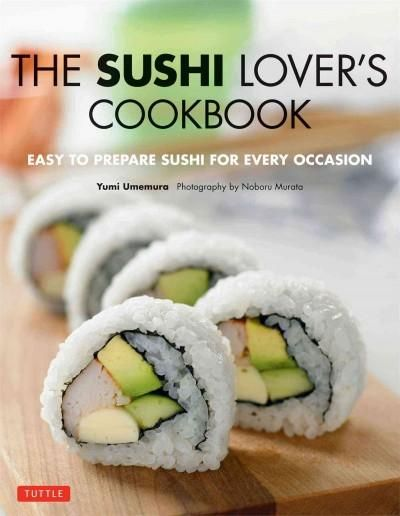 The Sushi Lover's Cookbook: Easy-to-Prepare Sushi for Every Occasion