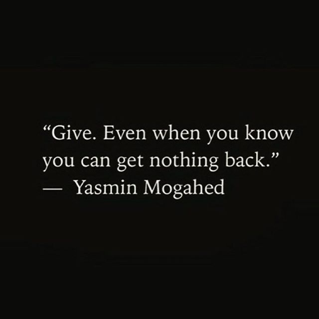 Give Even When You Know You Can Get Nothing Back Yasmin Mogahed