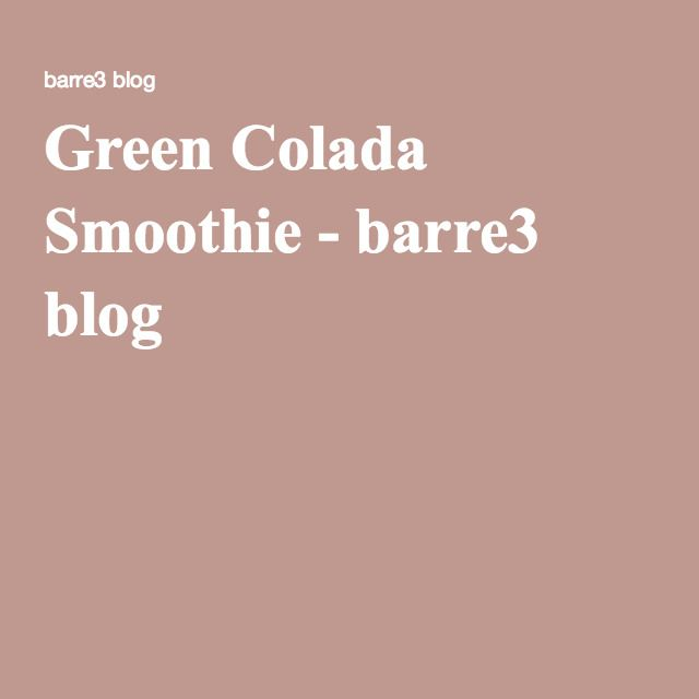 Photo of Green Colada Smoothie – barre3