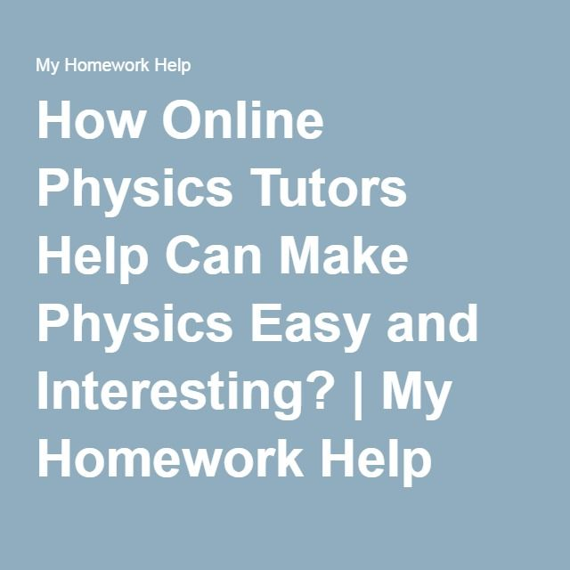 how online physics tutors help can make physics easy and  how online physics tutors help can make physics easy and interesting my homework help