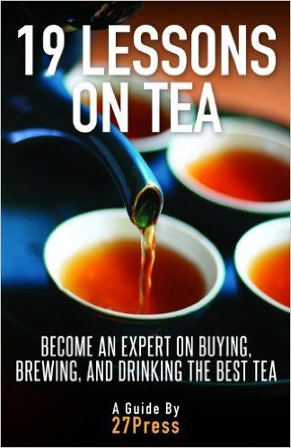 19 Lessons On Tea: Become an Expert on Buying, Brewing, and Drinking the Best Tea: 27Press: 9780988770508: Amazon.com: Books