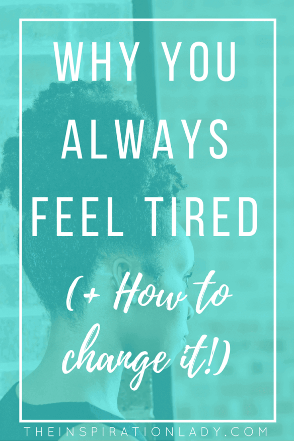 I Always Feel Tired: Why You Always Feel Tired (+ How To Change It!)