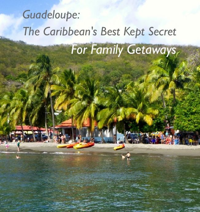 Discover Guadelope For Your Next Caribbean Family Getaway
