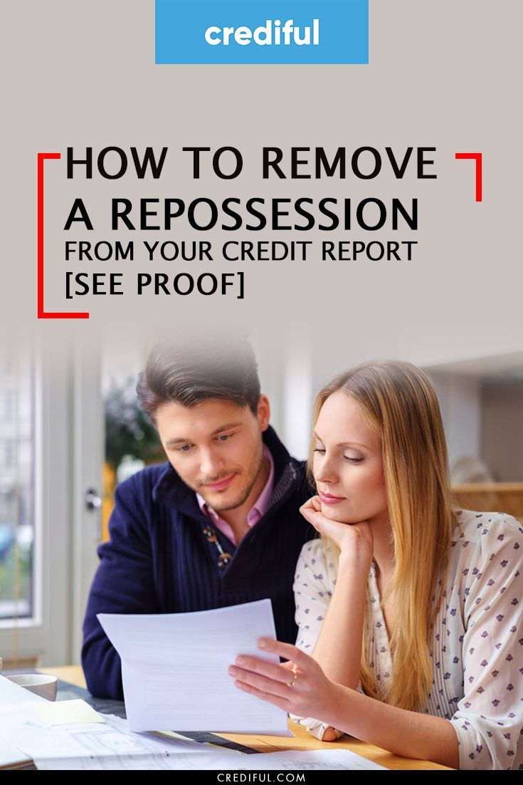 How to Remove a Repossession from Your Credit Report See Proof