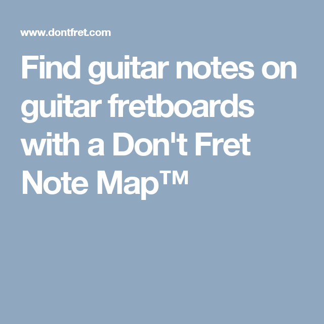 Find guitar notes on guitar fretboards with a Don\'t Fret Note Map ...