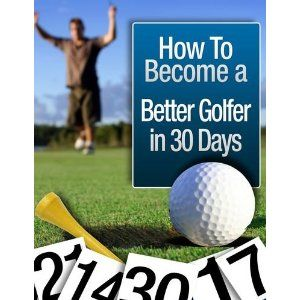 How To Become a Better GOLFER in 30 Days (Kindle Edition) http://www.amazon.com/dp/B004P8JJ1O/?tag=gamzon0d9-20 B004P8JJ1O