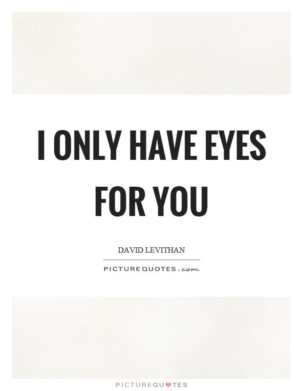 I Only Have Eyes For You Picture Quotes For Her Love