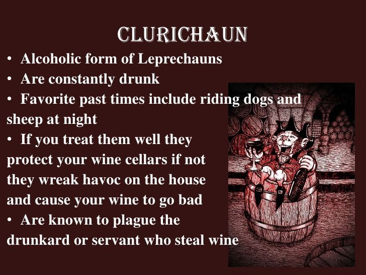 Clurichaun• Alcoholic form of Leprechauns• Are constantly drunk• Favorite past times include riding dogs andsheep at night...