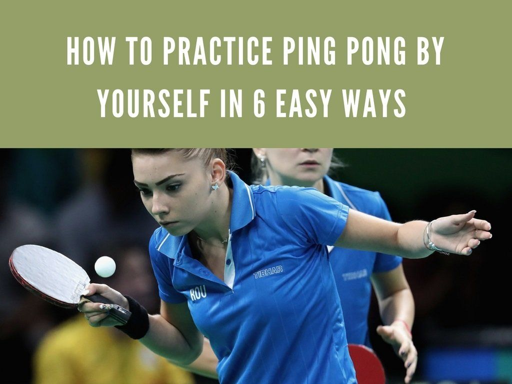 How to practice ping pong by yourself in 6 easy ways
