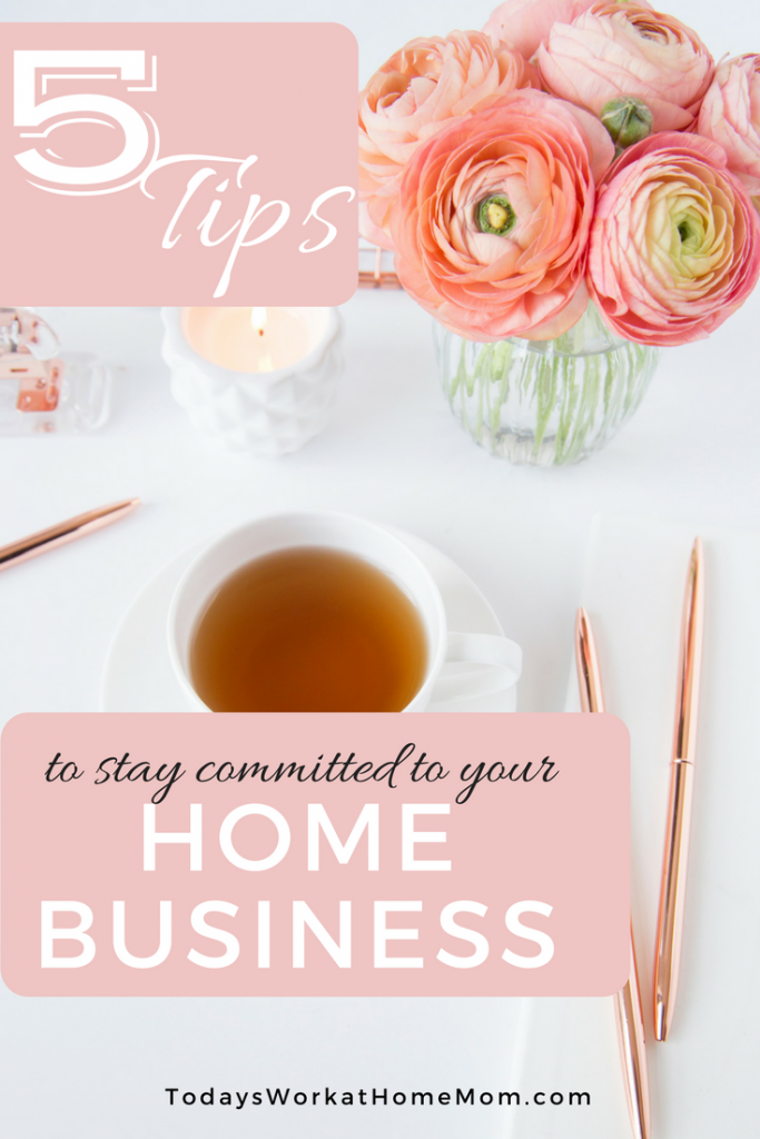 5 tips to stay committed to your home business earn money while at