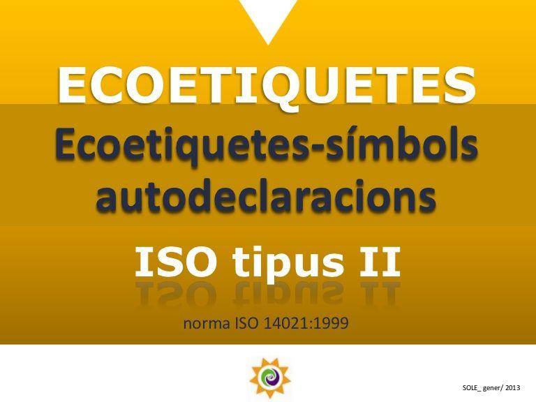 ECOETIQUETESEcoetiquetes-símbols  autodeclaracions   ISO tipus II      norma ISO 14021:1999                             SOLE_ gener/ 2013