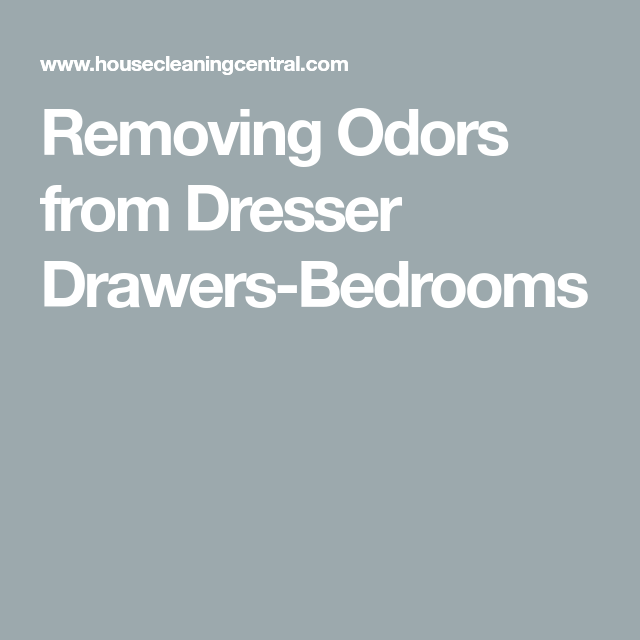 Removing Odors From Dresser Drawers Bedrooms Drawers