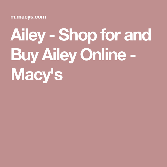Ailey - Shop for and Buy Ailey Online - Macy's