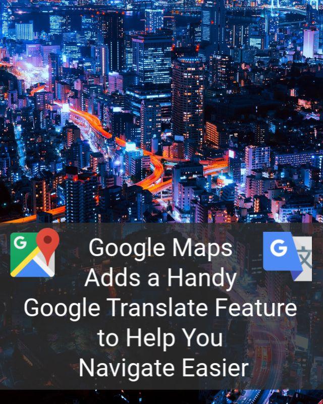 Google Maps Adds a Handy Google Translate Feature to Help