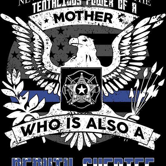 Deputy Sheriff Mother Is tenacious.